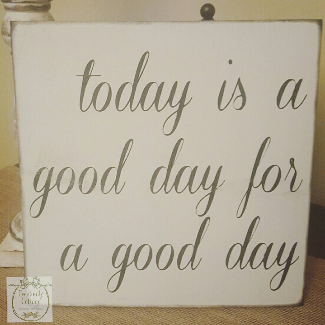 Wood Sign - Today Is A Good Day
