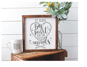Framed Sign - It Takes A Big Heart To Shape Little Minds