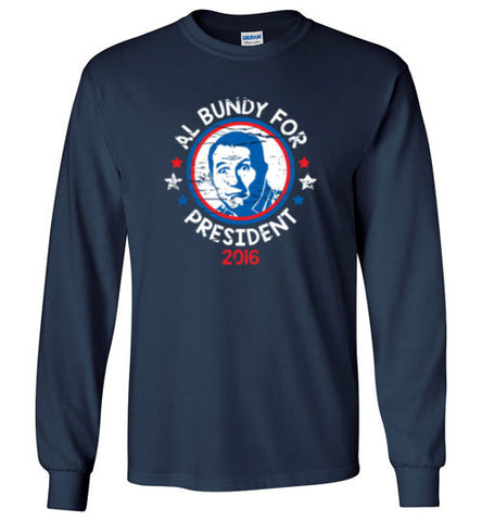 Al Bundy Quotes Apparel - Al Bundy for President Long Sleeve