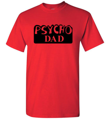 Al Bundy Quotes Apparel - Psycho Dad T-Shirt