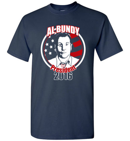 Al Bundy Quotes Apparel - Al Bundy for President T-Shirt