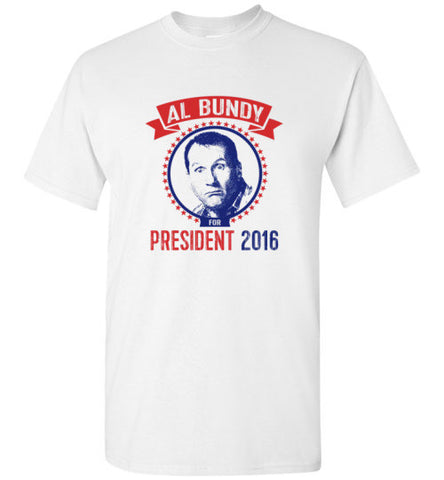 Al Bundy for President T-Shirt - Al Bundy Quotes