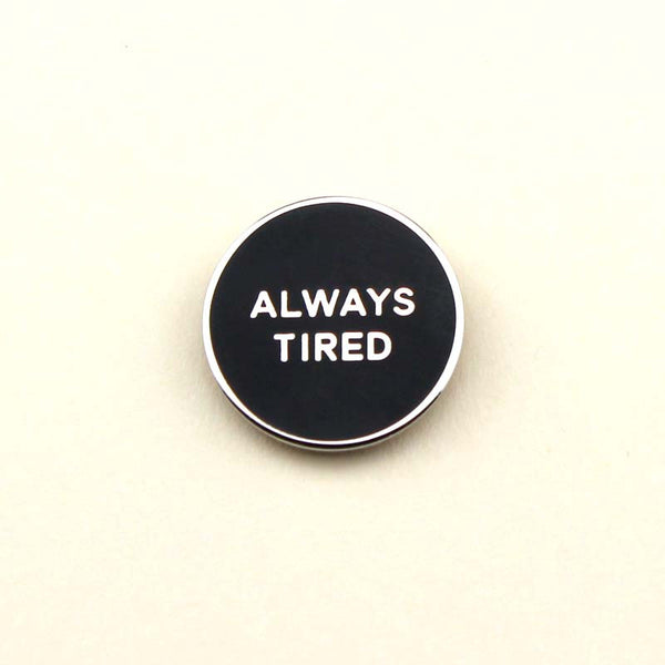 Always Tired Pin - Weird Empire