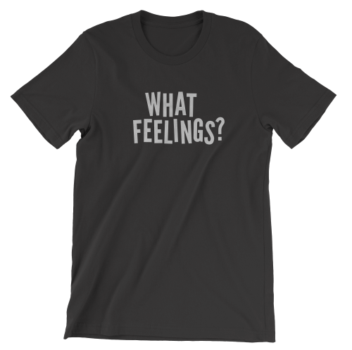 What Feelings Unisex T-Shirt
