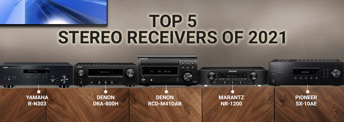 Top 5 Stereo Receivers of 2021