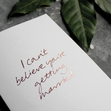 CARD | I CAN'T BELIEVE YOU'RE GETTING MARRIED