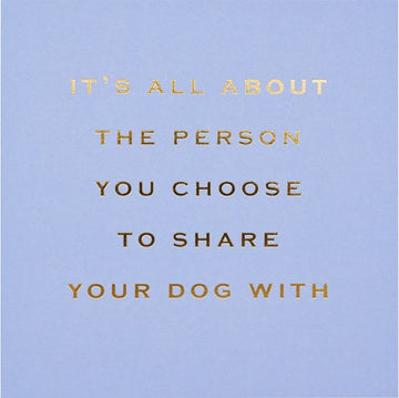 CARD | THE PERSON YOU SHARE YOUR DOG WITH