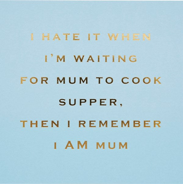 CARD | WAITING FOR MUM TO COOK