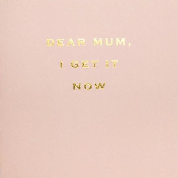 CARD | DEAR MUM, I GET IT NOW