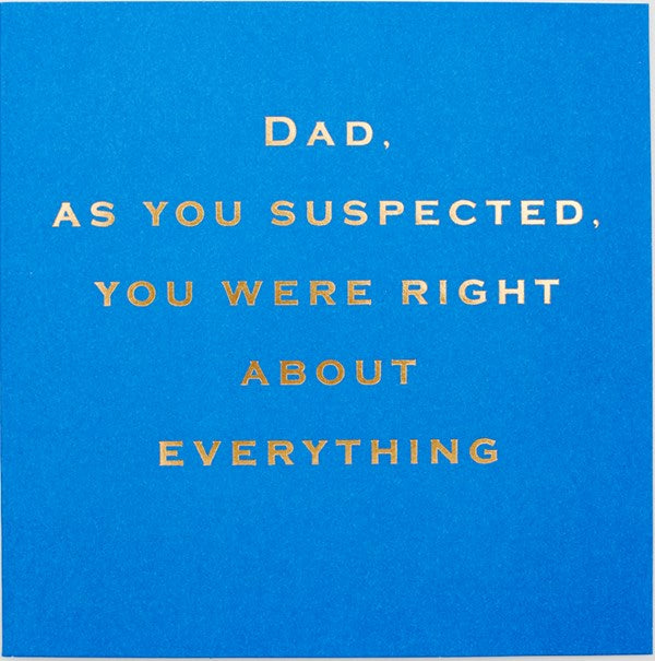 CARD | DAD...RIGHT ABOUT EVERYTHING