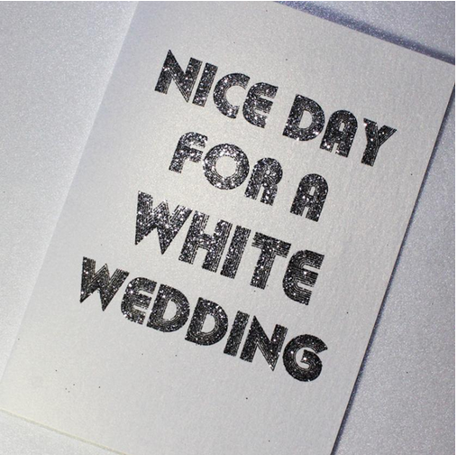 CARD | NICE DAY FOR A WHITE WEDDING