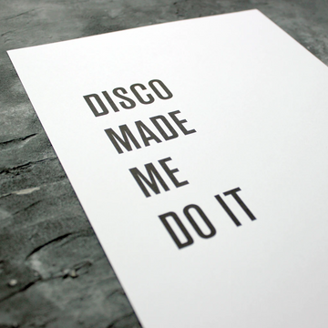 A3 QUOTE PRINT | DISCO MADE ME DO IT