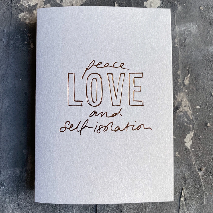 CARD | PEACE LOVE AND SELF ISOLATION