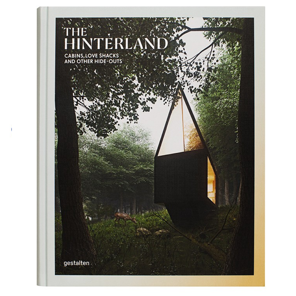 Gestalten - The Hinterland - Cabins, Love Shacks and other Hide-Outs
