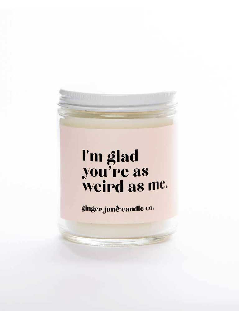 I'm Glad You're Weird Non Toxic Soy Candle
