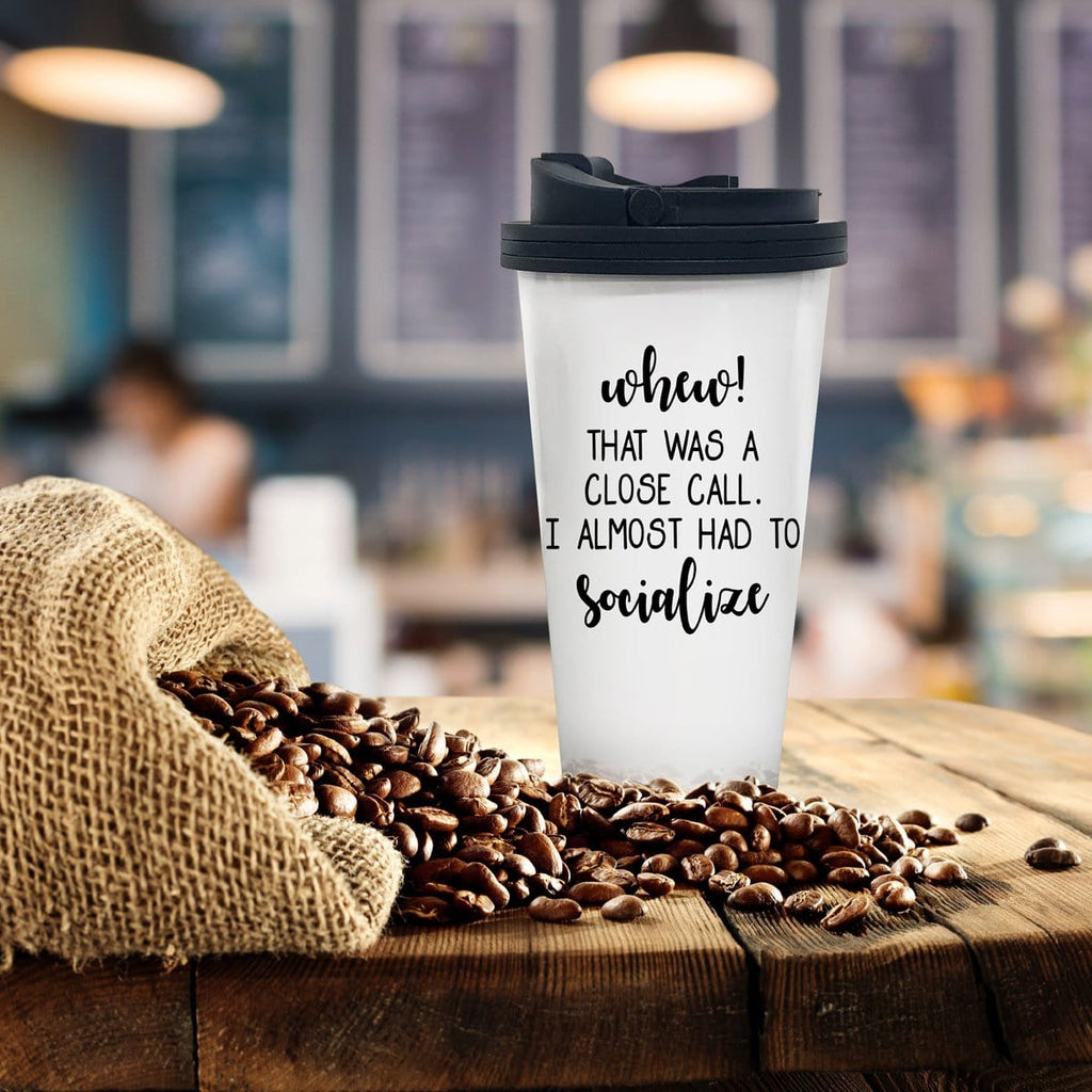 Whew, I Almost Had Socialize Coffee Tumbler - Potter's Printing