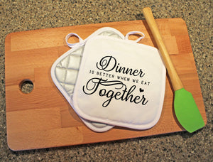Dinner is Better When We Eat Together Pot Holder - Potter's Printing