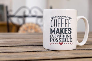 Coffee Makes Everything Possible Coffee Mug - Potter's Printing