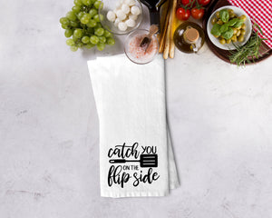 Catch You On The Flip Side Kitchen Towel - Potter's Printing
