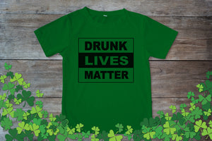 Graphic TEE St. Patrick's Day Drunk Lives Matter - Potter's Printing