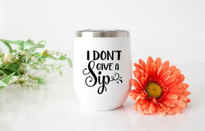 Don't Give a Sip Wine Tumbler - Potter's Printing