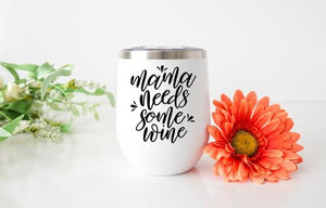 Mama Needs Some Wine: Wine Tumbler - Potter's Printing