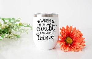 When In Doubt, Add More Wine: Wine Tumbler - Potter's Printing