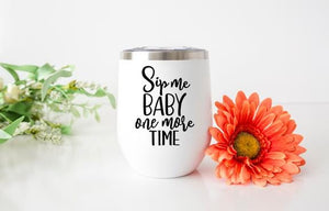 Sip Me Baby One More Time Wine Tumbler - Potter's Printing