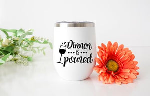 Dinner is Poured Wine Tumbler - Potter's Printing