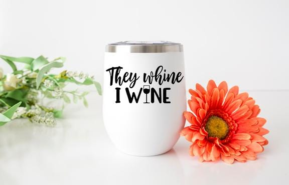 They Whine Wine Tumbler - Potter's Printing