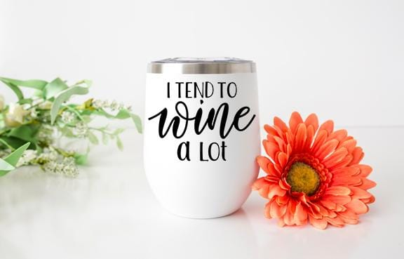 I Tend To Wine A Lot Wine Tumbler - Potter's Printing