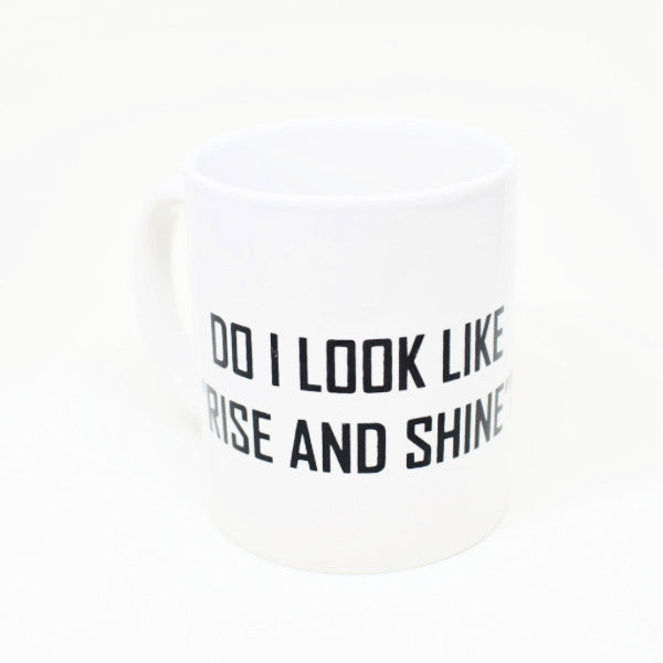 Do i look like rise and shine - Mug