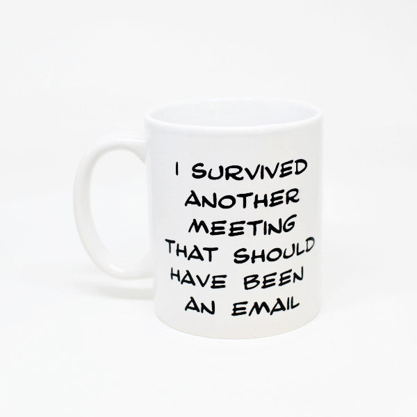 I survived another meeting - Mug