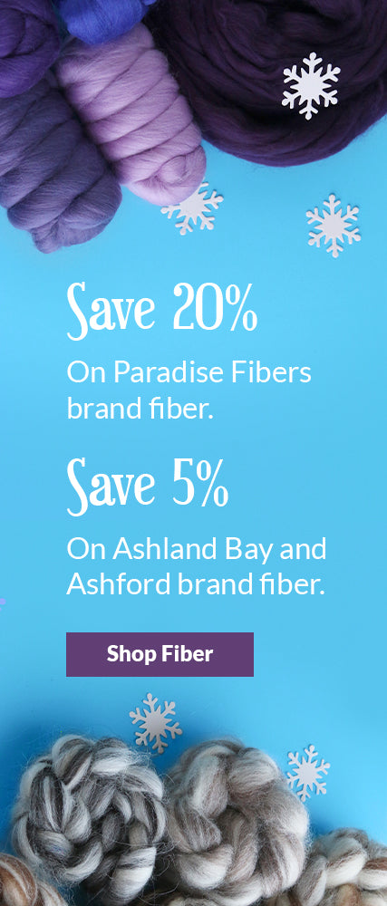 Save 20% on Paradise Fibers brand fiber, and save 5% on Ashland Bay and Ashford brand fiber. Click to shop fiber.