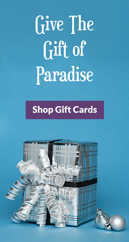 Give a gift card and give the gift of Paradise! Click to shop gift cards.