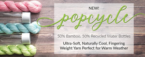 New! Popcycle Yarn. 50% Bamboo, 50% Recycled Water Bottles. Click to learn more and shop.