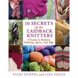 10 Secrets of the Laid Back Knitters: A guide to Holistic Knitting, Yarn, and Life - Stiefel