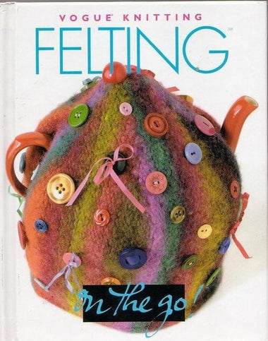 Vogue Knitting Felting on the go Book