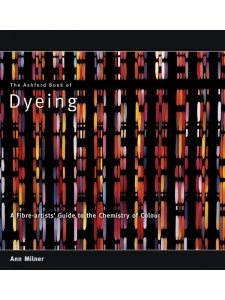 THE ASHFORD BOOK OF DYEING: Revised Edition by Ann Milner