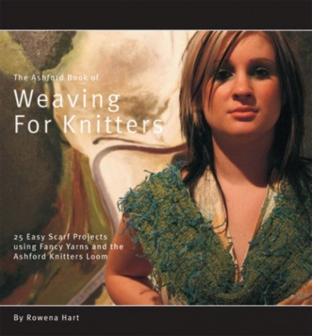 Ashford Book of Weaving for Knitters by Rowena Hart