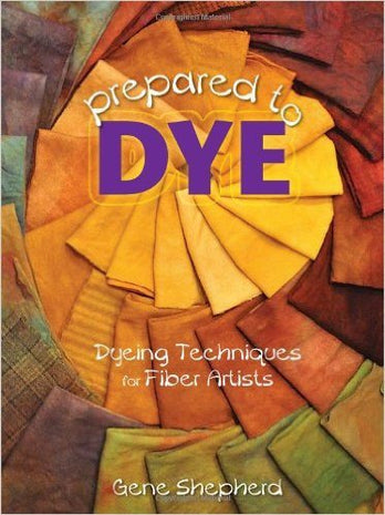 Prepared to Dye: Dyeing Techniques for Fiber Artists
