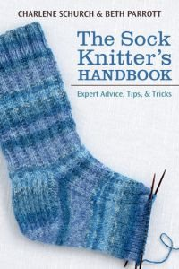 The Sock Knitter's Handbook: Expert Advice, Tips & Tricks