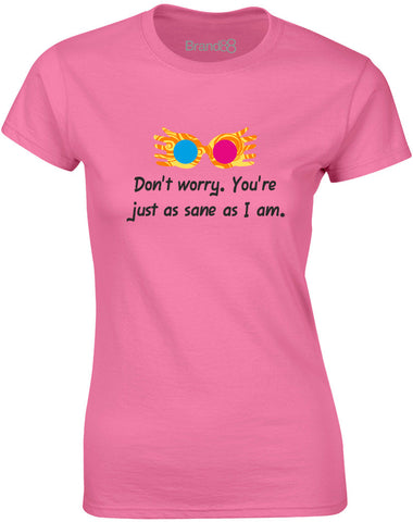 Don't Worry. You're Just As Sane As I Am. | Womens T-Shirt