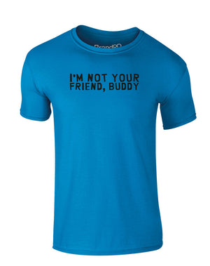 I'm Not Your Friend, Buddy | Kids T-Shirt