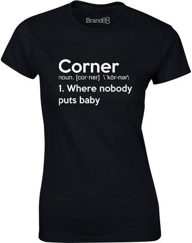Corner, Where Nobody Puts Baby | Womens T-Shirt