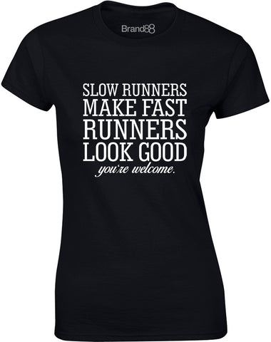 Slow Runners Make Fast Runners Look Good | Womens T-Shirt