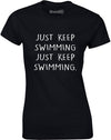 Just Keep Swimming | Womens T-Shirt