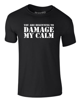 You Are Beginning To Damage My Calm | Adults T-Shirt