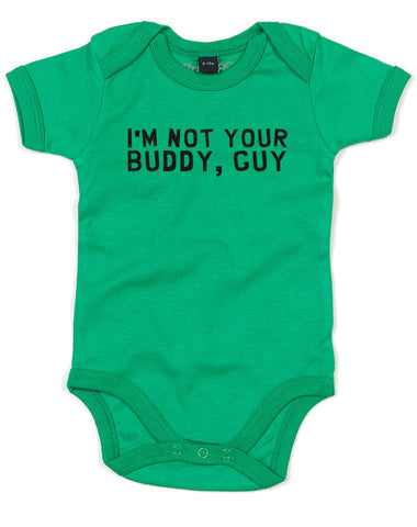 I'm Not Your Buddy, Guy | Baby Grow