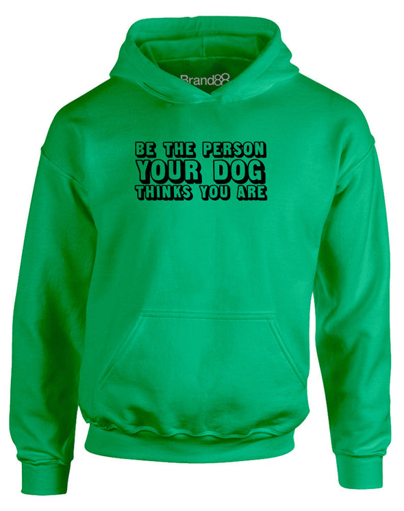 Be The Person Your Dog Thinks You Are | Kids Hoodie